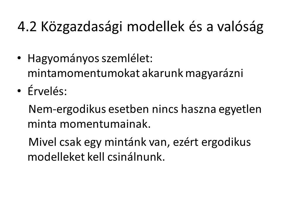 4.2 Közgazdasági modellek és a valóság Hagyományos szemlélet: mintamomentumokat akarunk magyarázni Érvelés: Nem-ergodikus esetben nincs haszna egyetlen minta momentumainak.