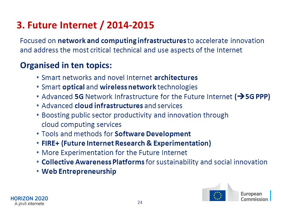 3. Future Internet / 2014-2015 Focused on network and computing infrastructures to accelerate innovation and address the most critical technical and u
