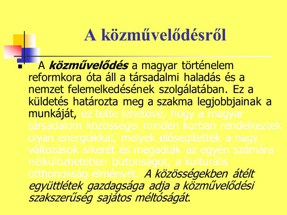 A közművelődésről A közművelődés a magyar történelem reformkora óta áll a társadalmi haladás és a nemzet felemelkedésének szolgálatában.