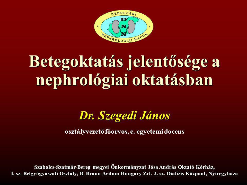 Betegoktatás jelentősége a nephrológiai oktatásban Szabolcs-Szatmár-Bereg megyei Önkormányzat Jósa András Oktató Kórház, I. sz. Belgyógyászati Osztály