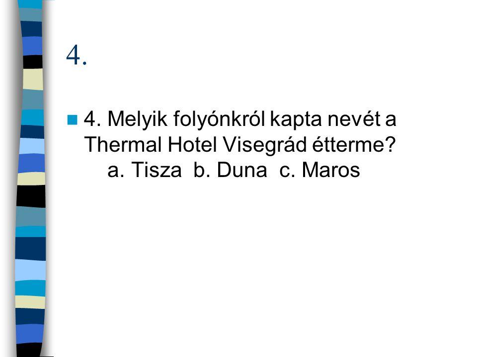 4. 4. Melyik folyónkról kapta nevét a Thermal Hotel Visegrád étterme a. Tisza b. Duna c. Maros