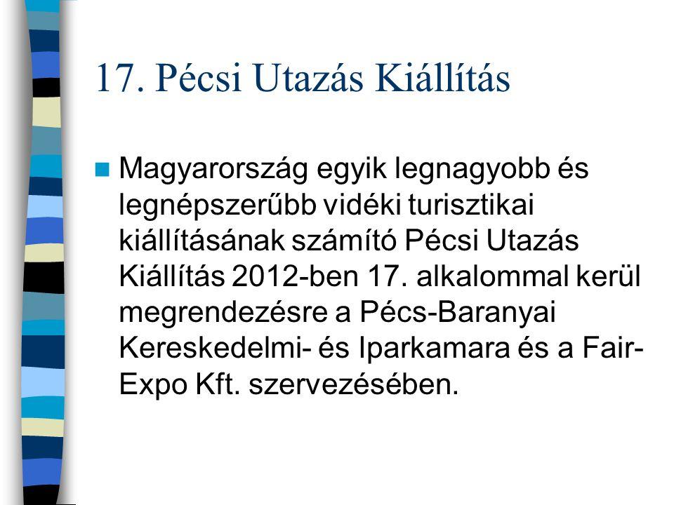 17. Pécsi Utazás Kiállítás Magyarország egyik legnagyobb és legnépszerűbb vidéki turisztikai kiállításának számító Pécsi Utazás Kiállítás 2012-ben 17.