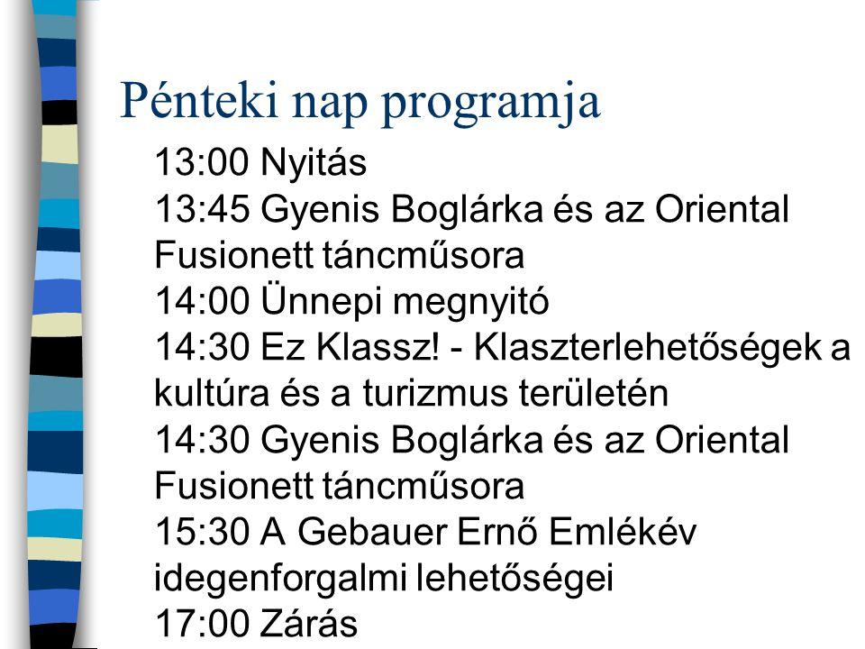 Pénteki nap programja 13:00 Nyitás 13:45 Gyenis Boglárka és az Oriental Fusionett táncműsora 14:00 Ünnepi megnyitó 14:30 Ez Klassz.