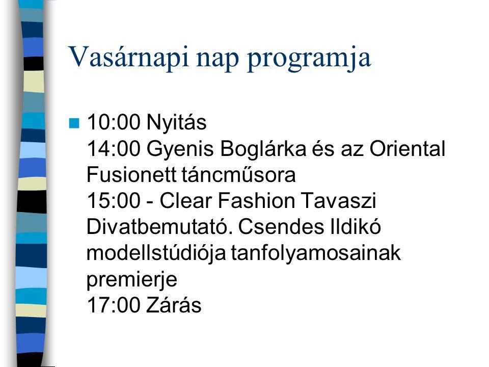 Vasárnapi nap programja 10:00 Nyitás 14:00 Gyenis Boglárka és az Oriental Fusionett táncműsora 15:00 - Clear Fashion Tavaszi Divatbemutató.