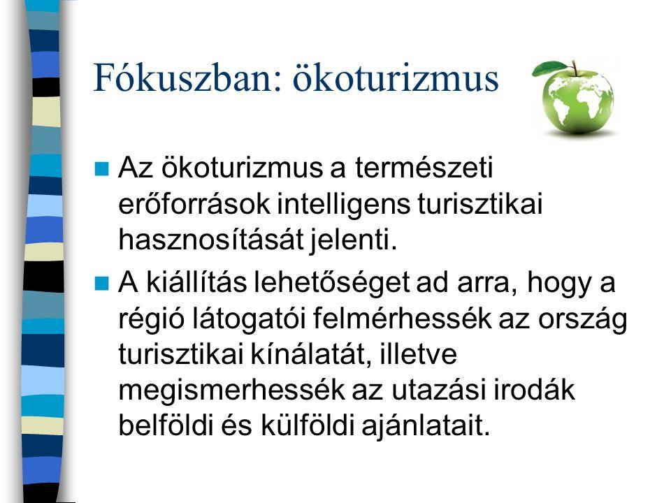 Fókuszban: ökoturizmus Az ökoturizmus a természeti erőforrások intelligens turisztikai hasznosítását jelenti.