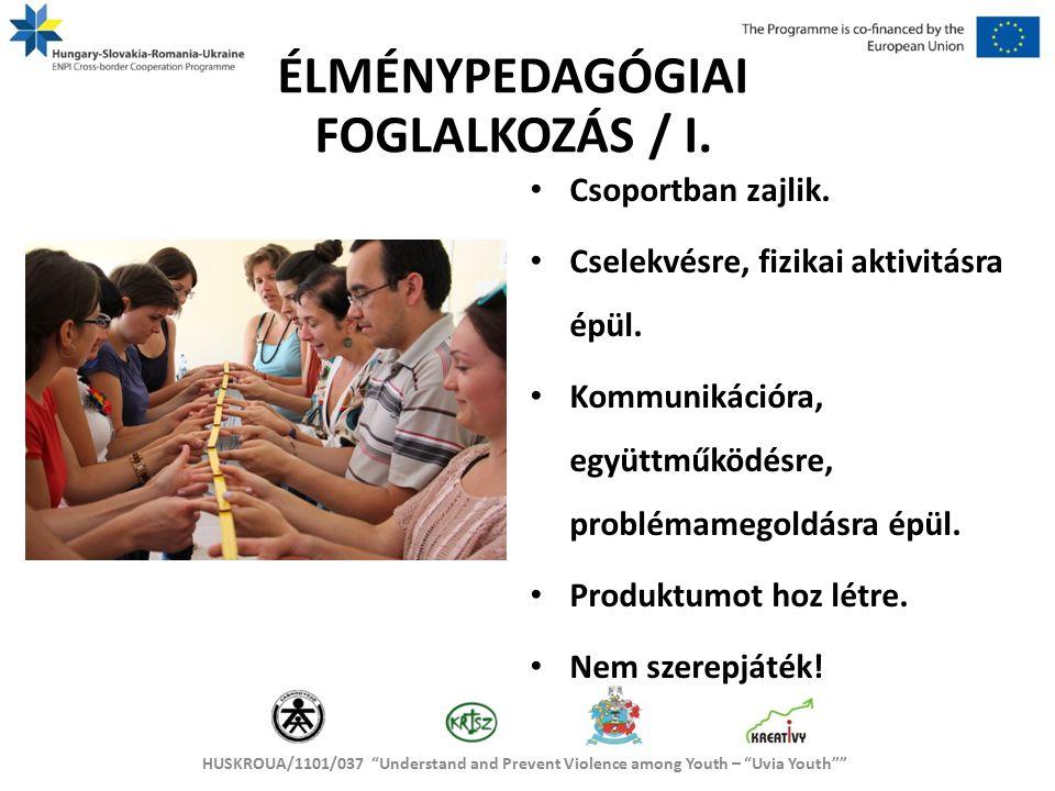 HUSKROUA/1101/037 Understand and Prevent Violence among Youth – Uvia Youth ÉLMÉNYPEDAGÓGIAI FOGLALKOZÁS / I.