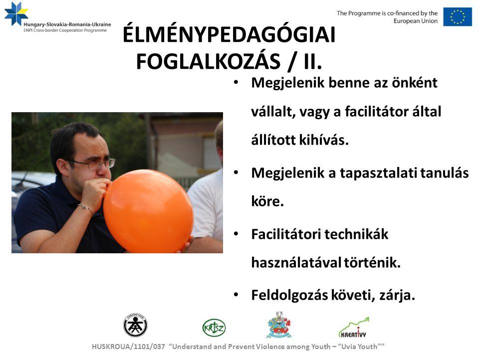 """HUSKROUA/1101/037 """"Understand and Prevent Violence among Youth – """"Uvia Youth"""""""" ÉLMÉNYPEDAGÓGIAI FOGLALKOZÁS / II. Megjelenik benne az önként vállalt,"""