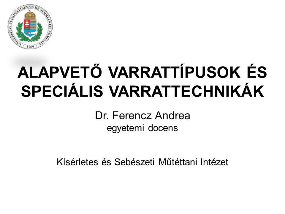 ALAPVETŐ VARRATTÍPUSOK ÉS SPECIÁLIS VARRATTECHNIKÁK Dr.