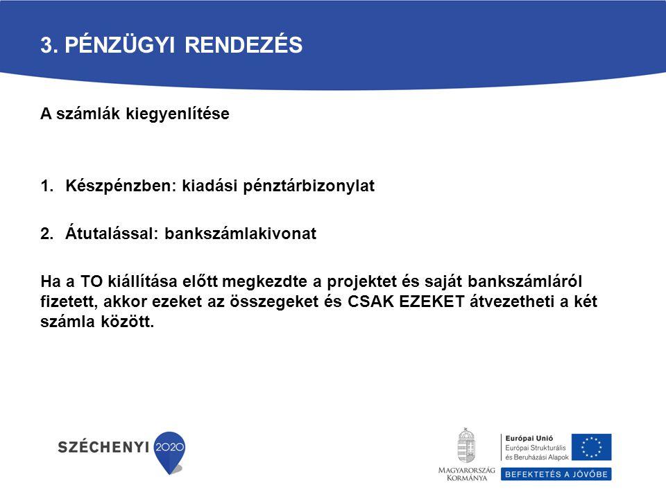 3. PÉNZÜGYI RENDEZÉS A számlák kiegyenlítése 1.Készpénzben: kiadási pénztárbizonylat 2.Átutalással: bankszámlakivonat Ha a TO kiállítása előtt megkezd