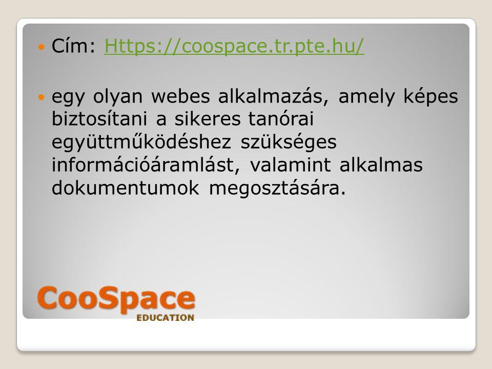 Cím: Https://coospace.tr.pte.hu/Https://coospace.tr.pte.hu/ egy olyan webes alkalmazás, amely képes biztosítani a sikeres tanórai együttműködéshez szü
