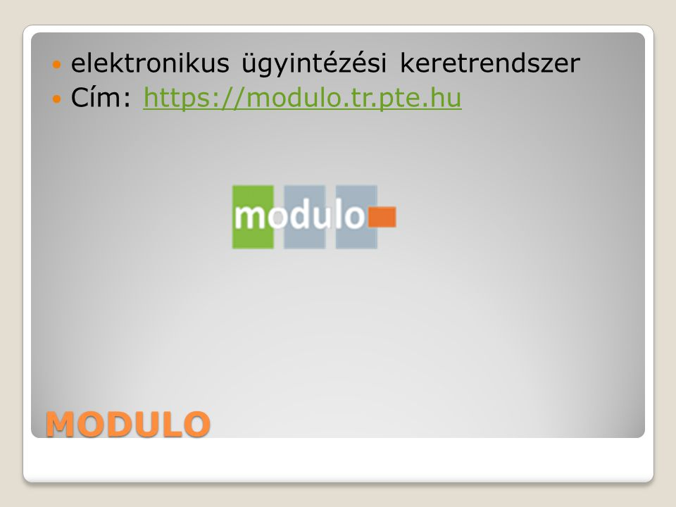 MODULO elektronikus ügyintézési keretrendszer Cím: https://modulo.tr.pte.huhttps://modulo.tr.pte.hu