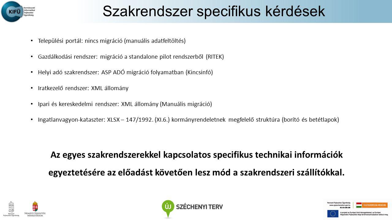 Települési portál: nincs migráció (manuális adatfeltöltés) Gazdálkodási rendszer: migráció a standalone pilot rendszerből (RITEK) Helyi adó szakrendsz