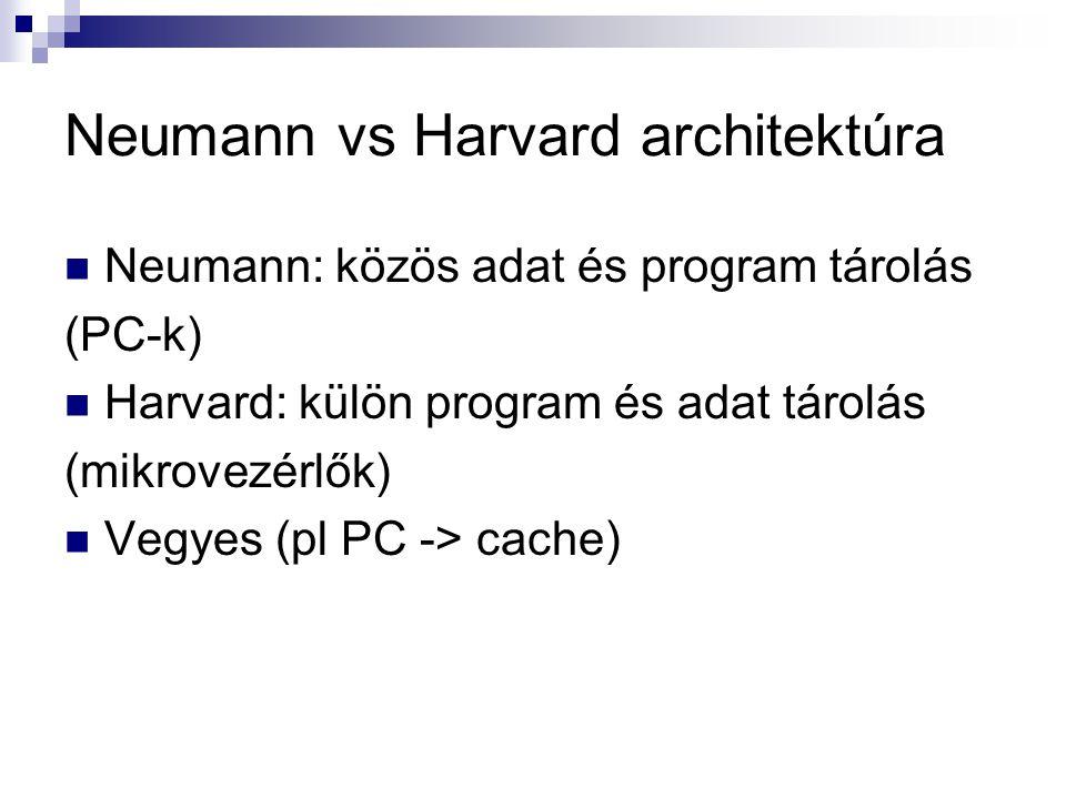 Neumann vs Harvard architektúra Neumann: közös adat és program tárolás (PC-k) Harvard: külön program és adat tárolás (mikrovezérlők) Vegyes (pl PC ->
