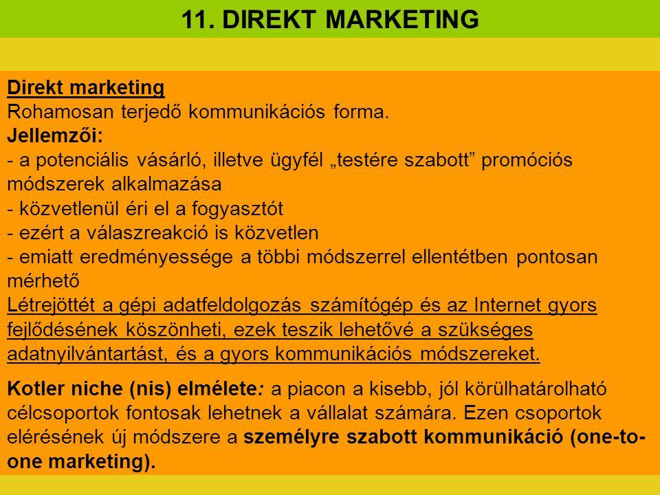 """11. DIREKT MARKETING Direkt marketing Rohamosan terjedő kommunikációs forma. Jellemzői: - a potenciális vásárló, illetve ügyfél """"testére szabott"""" prom"""
