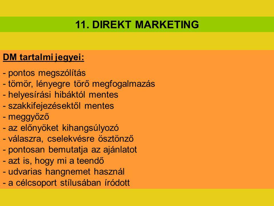 11. DIREKT MARKETING DM tartalmi jegyei: - pontos megszólítás - tömör, lényegre törő megfogalmazás - helyesírási hibáktól mentes - szakkifejezésektől