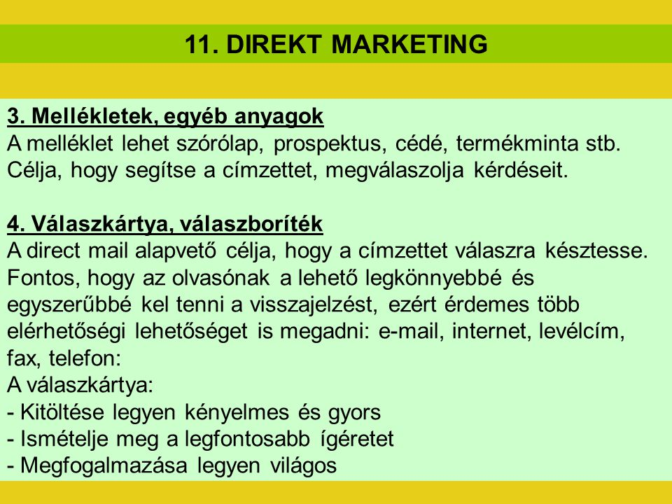 11. DIREKT MARKETING 3. Mellékletek, egyéb anyagok A melléklet lehet szórólap, prospektus, cédé, termékminta stb. Célja, hogy segítse a címzettet, meg