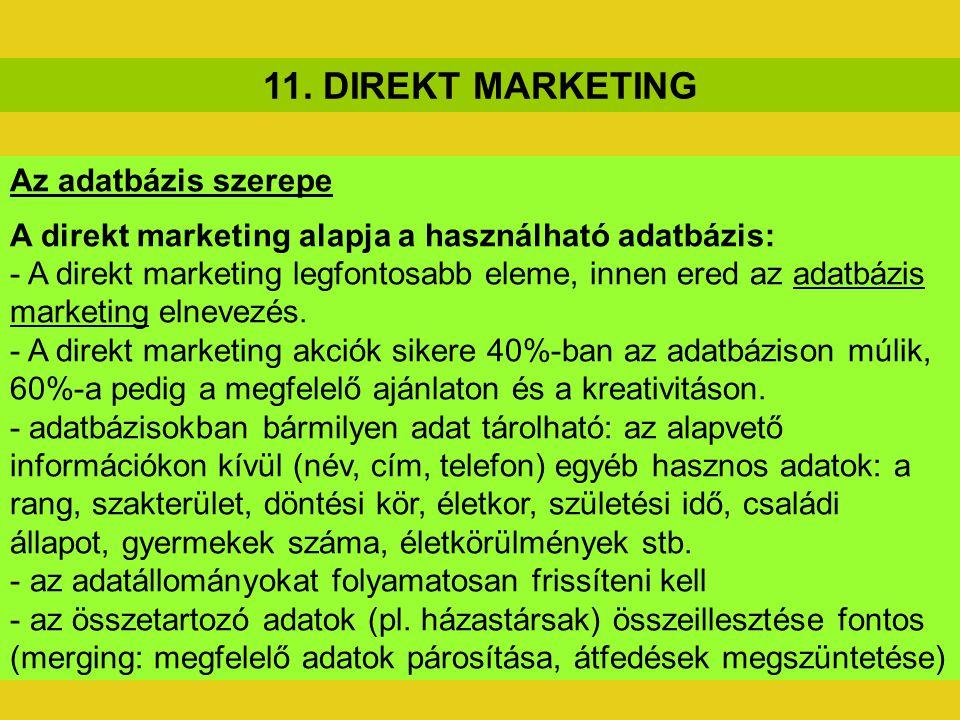 11. DIREKT MARKETING Az adatbázis szerepe A direkt marketing alapja a használható adatbázis: - A direkt marketing legfontosabb eleme, innen ered az ad