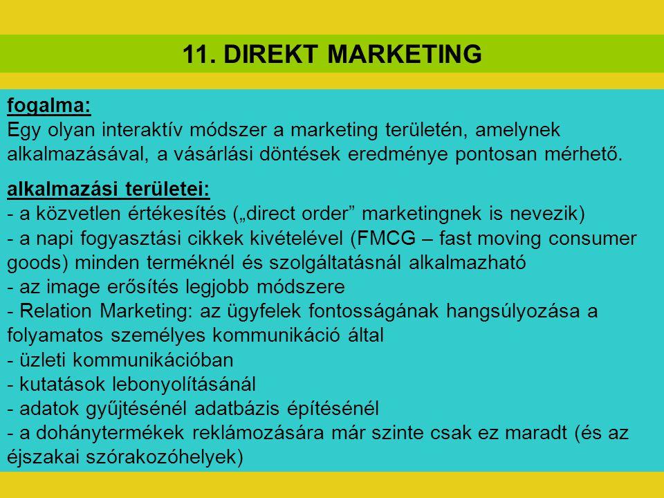 11. DIREKT MARKETING fogalma: Egy olyan interaktív módszer a marketing területén, amelynek alkalmazásával, a vásárlási döntések eredménye pontosan mér