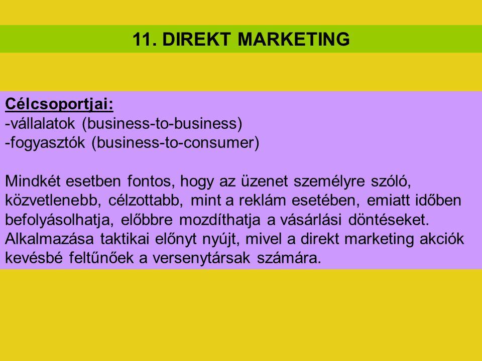 11. DIREKT MARKETING Célcsoportjai: -vállalatok (business-to-business) -fogyasztók (business-to-consumer) Mindkét esetben fontos, hogy az üzenet szemé