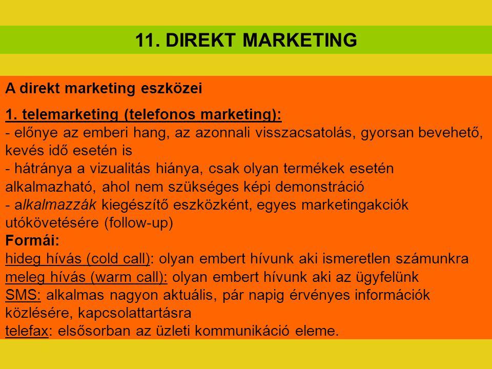 11. DIREKT MARKETING A direkt marketing eszközei 1. telemarketing (telefonos marketing): - előnye az emberi hang, az azonnali visszacsatolás, gyorsan