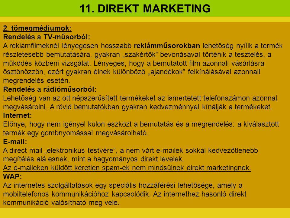 11. DIREKT MARKETING 2. tömegmédiumok: Rendelés a TV-műsorból: A reklámfilmeknél lényegesen hosszabb reklámműsorokban lehetőség nyílik a termék részle