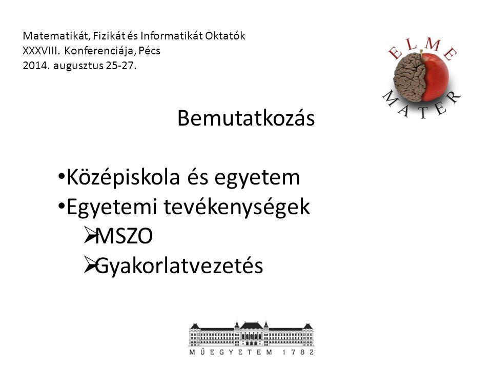 Motiváció Magyar nyelv Inhomogenitás leküzdése Bárhol, bármikor Matematikát, Fizikát és Informatikát Oktatók XXXVIII.