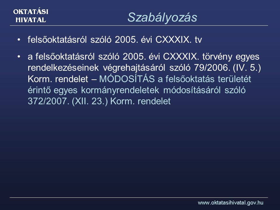 Szabályozás felsőoktatásról szóló 2005. évi CXXXIX. tv a felsőoktatásról szóló 2005. évi CXXXIX. törvény egyes rendelkezéseinek végrehajtásáról szóló