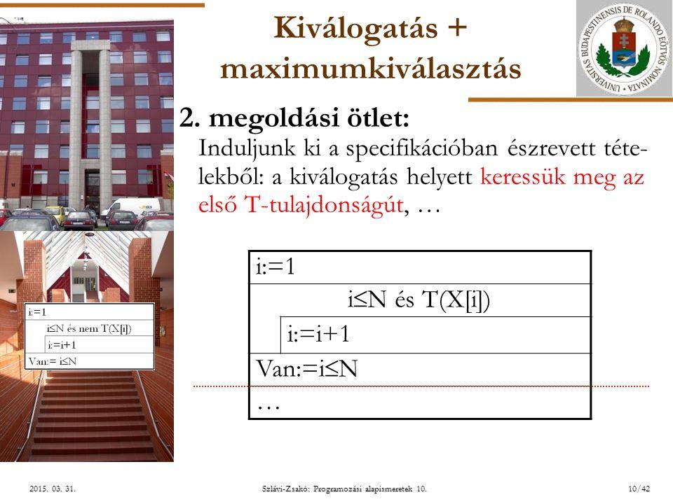 ELTE Szlávi-Zsakó: Programozási alapismeretek 10.10/422015. 03. 31.2015. 03. 31.2015. 03. 31. Kiválogatás + maximumkiválasztás 2. megoldási ötlet: Ind