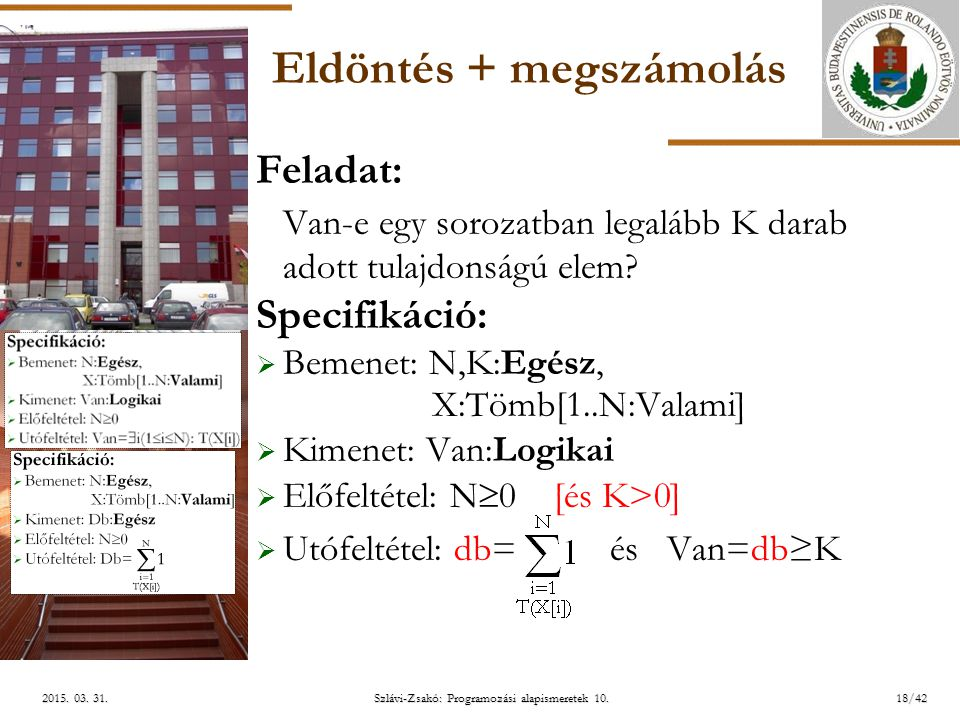 ELTE Szlávi-Zsakó: Programozási alapismeretek 10.18/422015. 03. 31.2015. 03. 31.2015. 03. 31. Eldöntés + megszámolás Feladat: Van-e egy sorozatban leg