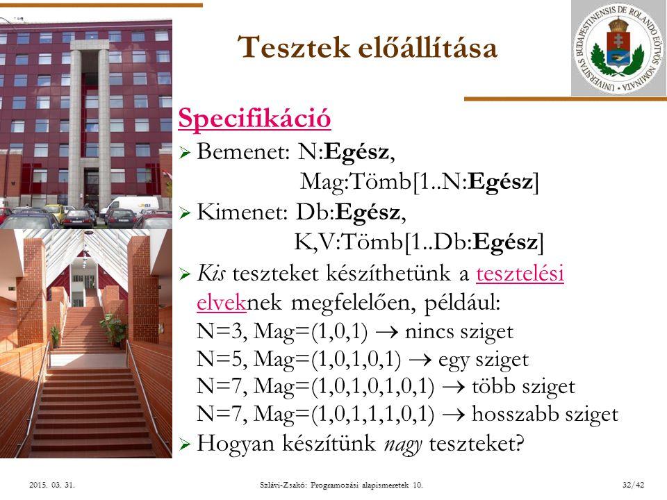 ELTE Szlávi-Zsakó: Programozási alapismeretek 10.32/422015. 03. 31.2015. 03. 31.2015. 03. 31. Tesztek előállítása Specifikáció  Bemenet: N:Egész, Mag