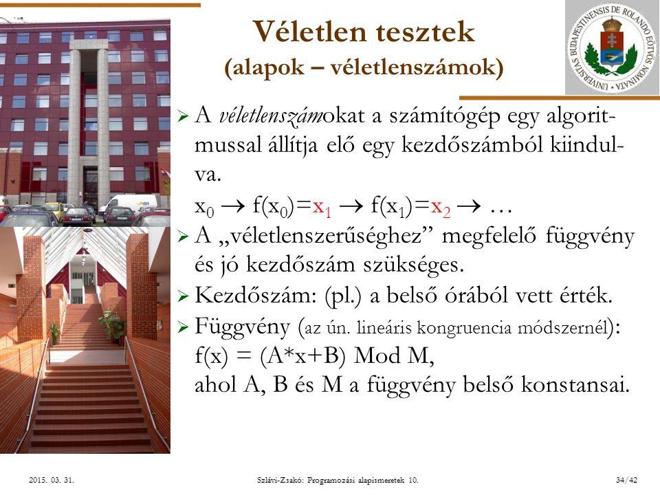 ELTE Szlávi-Zsakó: Programozási alapismeretek 10.34/422015. 03. 31.2015. 03. 31.2015. 03. 31. Véletlen tesztek (alapok – véletlenszámok)  A véletlens