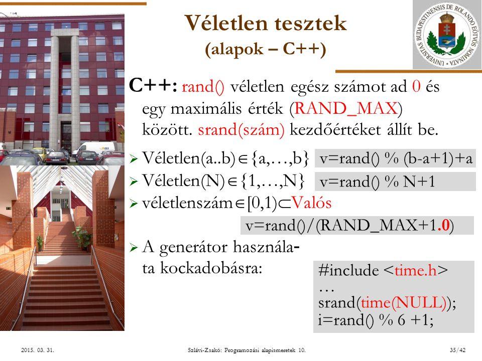 ELTE Szlávi-Zsakó: Programozási alapismeretek 10.35/422015. 03. 31.2015. 03. 31.2015. 03. 31. Véletlen tesztek (alapok – C++) C++: rand() véletlen egé