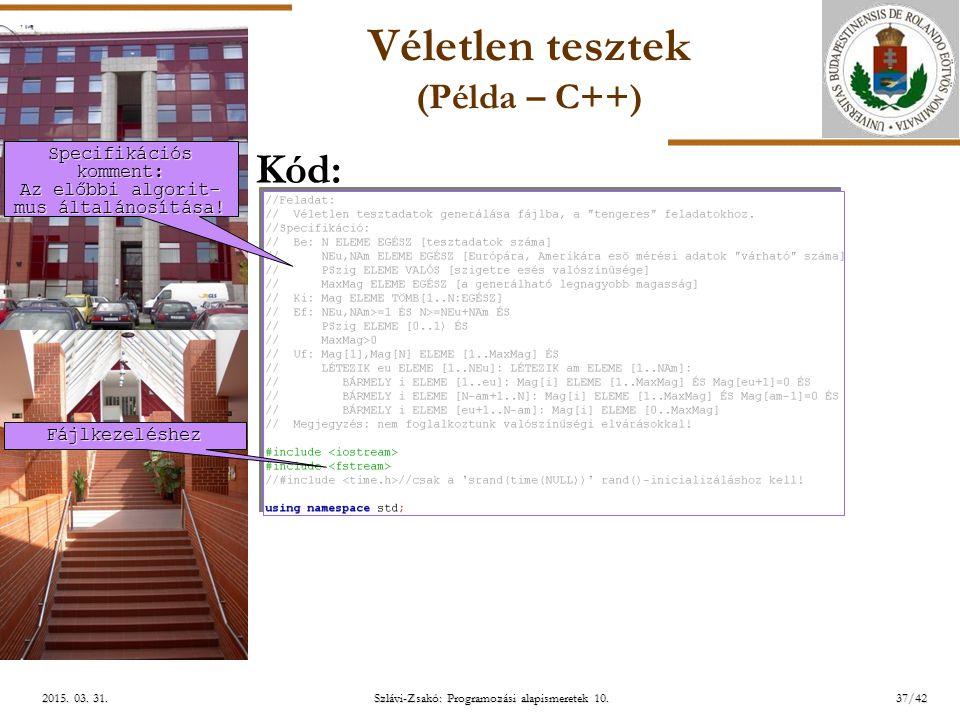 ELTE Szlávi-Zsakó: Programozási alapismeretek 10.37/422015. 03. 31.2015. 03. 31.2015. 03. 31. Véletlen tesztek (Példa – C++) Kód: Specifikációs kommen