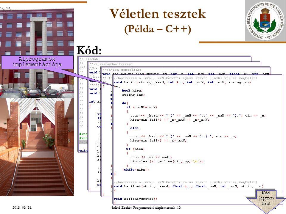 ELTE Szlávi-Zsakó: Programozási alapismeretek 10.40/422015. 03. 31.2015. 03. 31.2015. 03. 31. Véletlen tesztek (Példa – C++) Kód: Alprogramok implemen