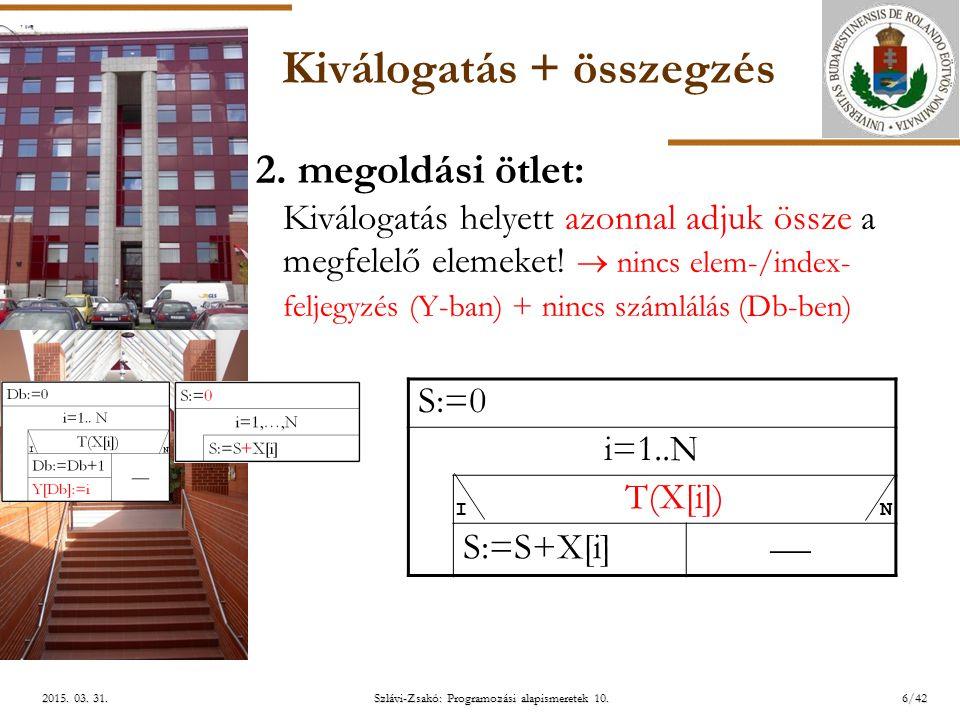 ELTE Szlávi-Zsakó: Programozási alapismeretek 10.6/422015. 03. 31.2015. 03. 31.2015. 03. 31. Kiválogatás + összegzés 2. megoldási ötlet: Kiválogatás h