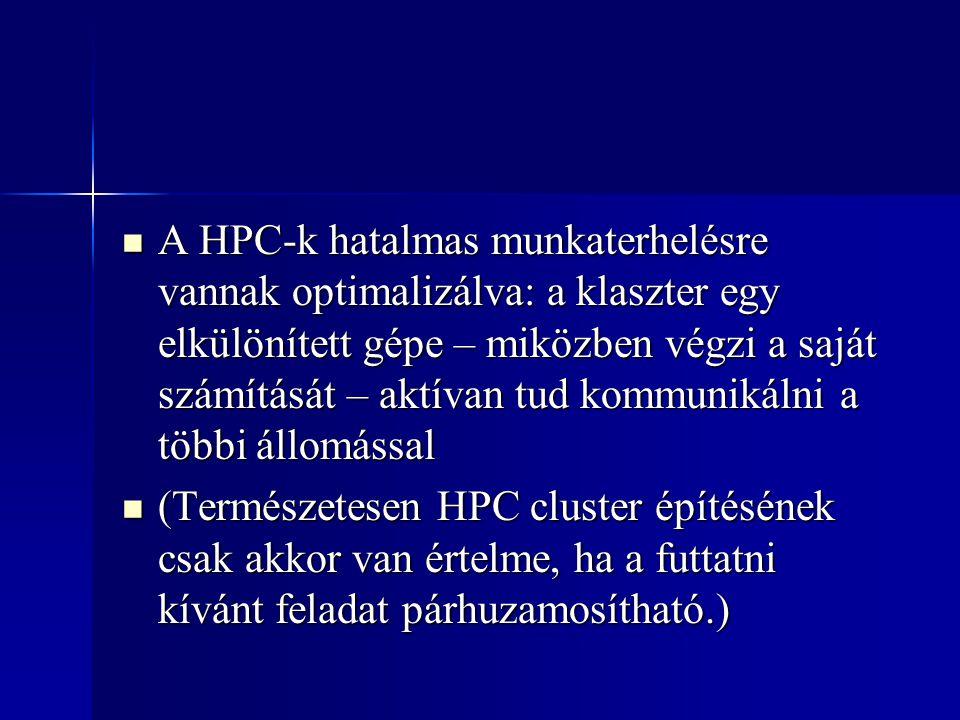 A HPC-k hatalmas munkaterhelésre vannak optimalizálva: a klaszter egy elkülönített gépe – miközben végzi a saját számítását – aktívan tud kommunikálni a többi állomással A HPC-k hatalmas munkaterhelésre vannak optimalizálva: a klaszter egy elkülönített gépe – miközben végzi a saját számítását – aktívan tud kommunikálni a többi állomással (Természetesen HPC cluster építésének csak akkor van értelme, ha a futtatni kívánt feladat párhuzamosítható.) (Természetesen HPC cluster építésének csak akkor van értelme, ha a futtatni kívánt feladat párhuzamosítható.)