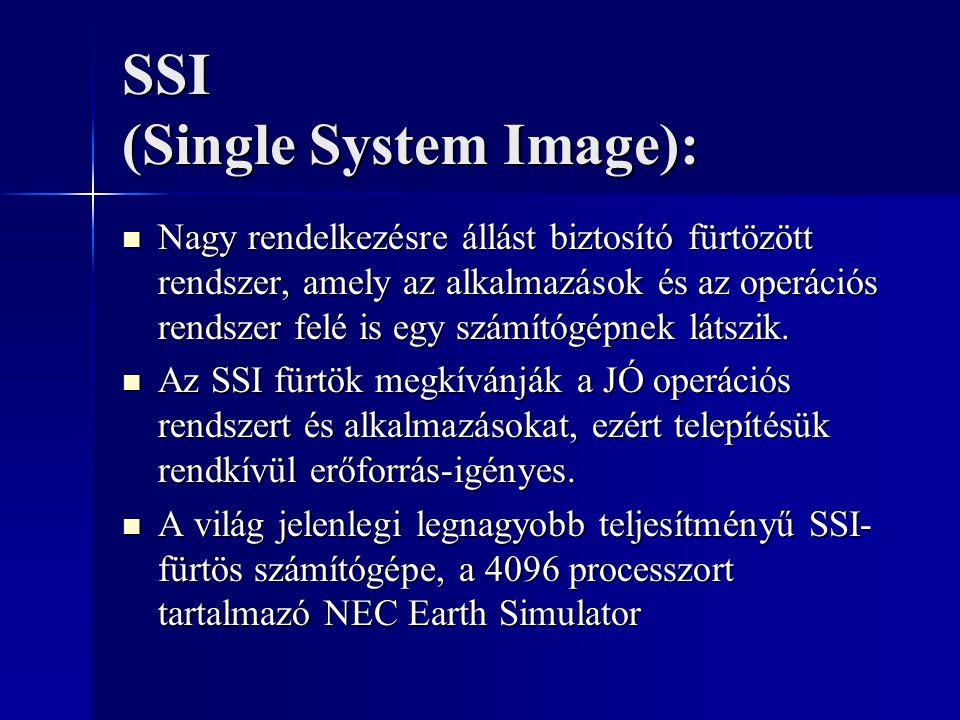 SSI (Single System Image): Nagy rendelkezésre állást biztosító fürtözött rendszer, amely az alkalmazások és az operációs rendszer felé is egy számítógépnek látszik.