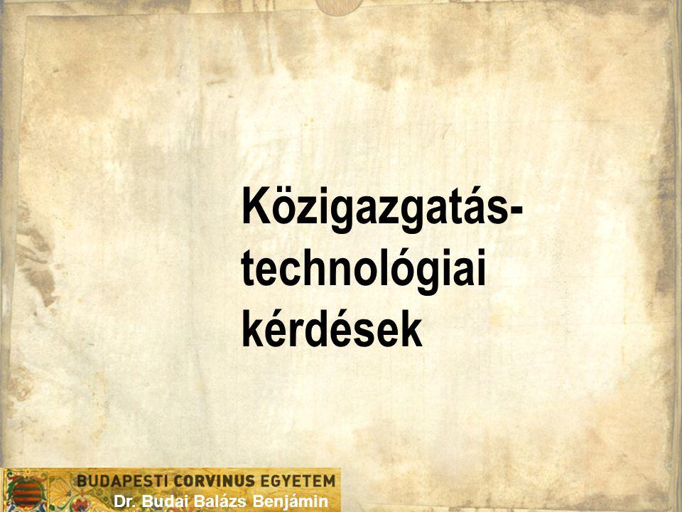 Közigazgatás- technológiai kérdések Dr. Budai Balázs Benjámin