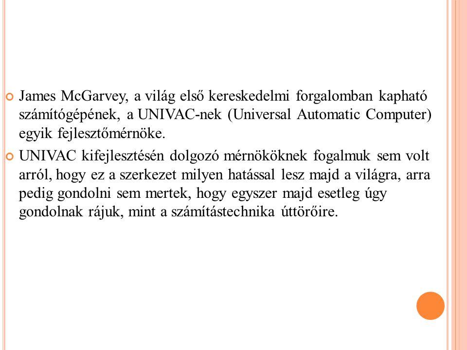 James McGarvey, a világ első kereskedelmi forgalomban kapható számítógépének, a UNIVAC-nek (Universal Automatic Computer) egyik fejlesztőmérnöke.