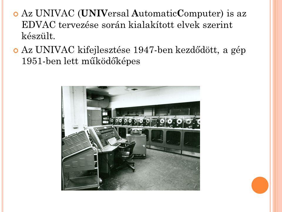 Az UNIVAC ( UNIV ersal A utomatic C omputer) is az EDVAC tervezése során kialakított elvek szerint készült.
