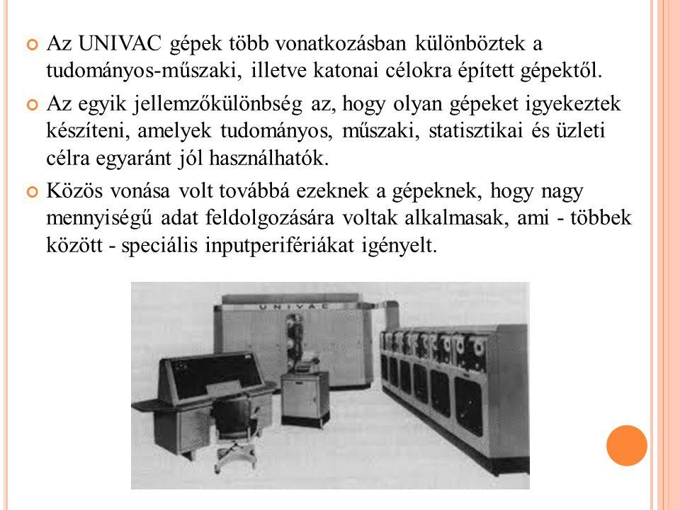 Az UNIVAC gépek több vonatkozásban különböztek a tudományos-műszaki, illetve katonai célokra épített gépektől.