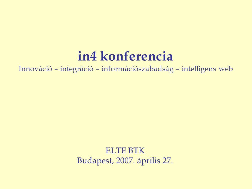 ELTE BTK Budapest, 2007. április 27. in4 konferencia Innováció – integráció – információszabadság – intelligens web