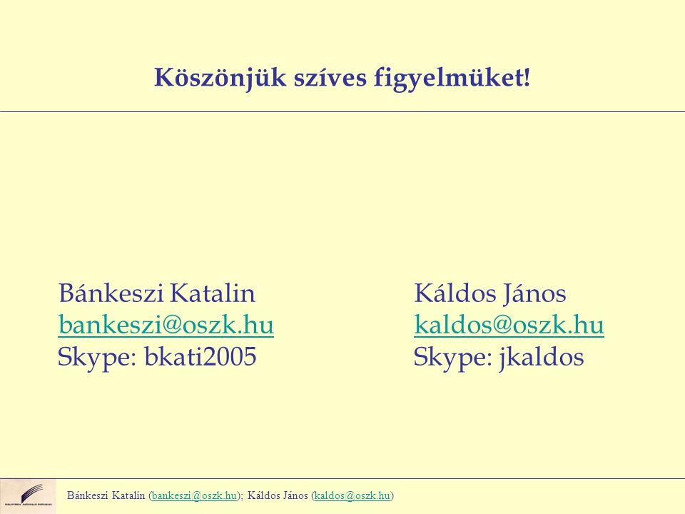 Köszönjük szíves figyelmüket! Bánkeszi Katalin bankeszi@oszk.hu Skype: bkati2005 Bánkeszi Katalin (bankeszi@oszk.hu); Káldos János (kaldos@oszk.hu)ban