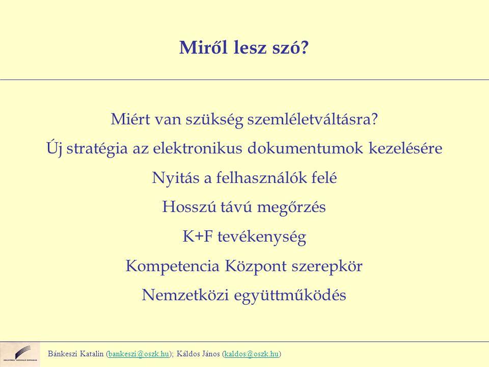 Bánkeszi Katalin (bankeszi@oszk.hu); Káldos János (kaldos@oszk.hu)bankeszi@oszk.hukaldos@oszk.hu Miről lesz szó? Miért van szükség szemléletváltásra?