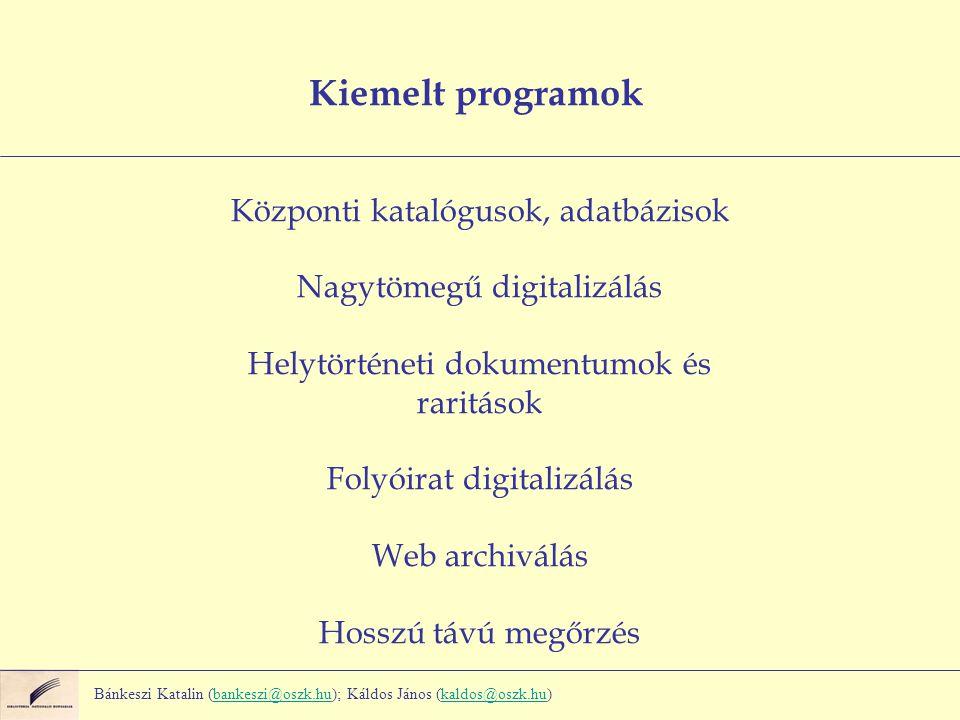 Kiemelt programok Központi katalógusok, adatbázisok Nagytömegű digitalizálás Helytörténeti dokumentumok és raritások Folyóirat digitalizálás Web archi