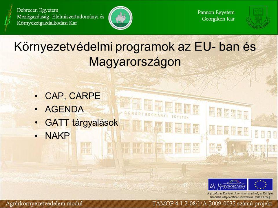 Környezetvédelmi programok az EU- ban és Magyarországon CAP, CARPE AGENDA GATT tárgyalások NAKP