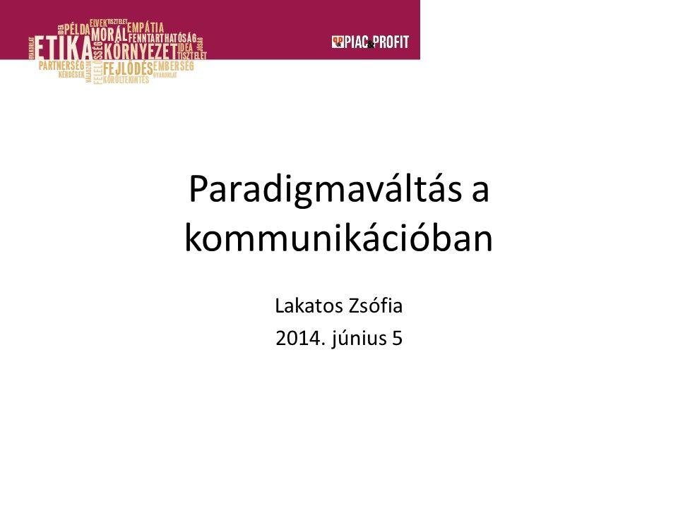 Paradigmaváltás a kommunikációban Lakatos Zsófia 2014. június 5