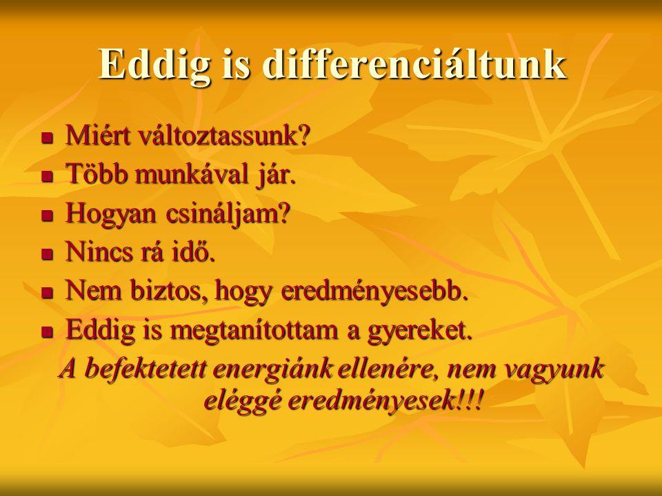 Eddig is differenciáltunk Miért változtassunk.Miért változtassunk.