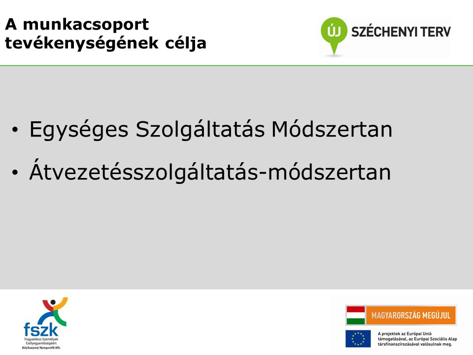 Egységes Szolgáltatás Módszertan Átvezetésszolgáltatás-módszertan A munkacsoport tevékenységének célja
