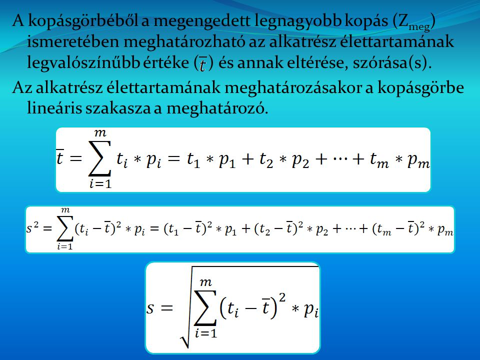 A kopásgörbéből a megengedett legnagyobb kopás (Z meg ) ismeretében meghatározható az alkatrész élettartamának legvalószínűbb értéke ( ) és annak eltérése, szórása(s).
